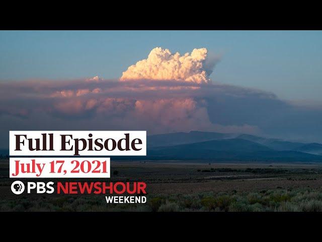 PBS NewsHour Weekend Full Episode July 17, 2021