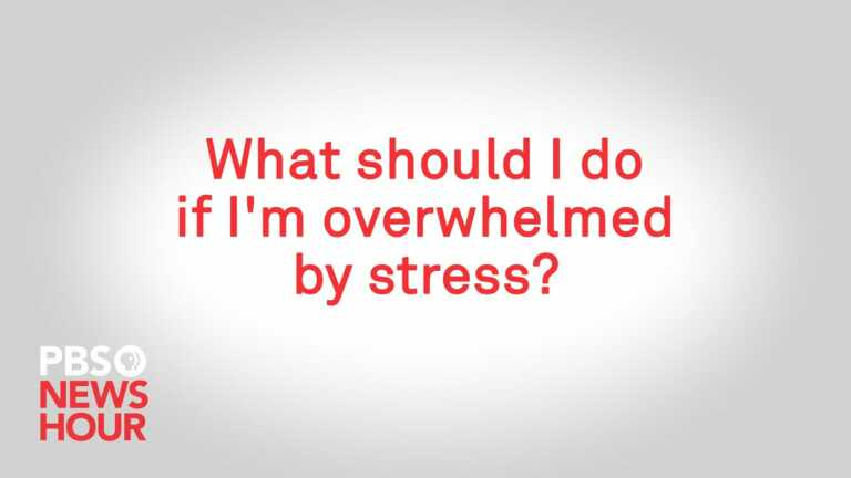 What should I do if I'm overwhelmed by stress?