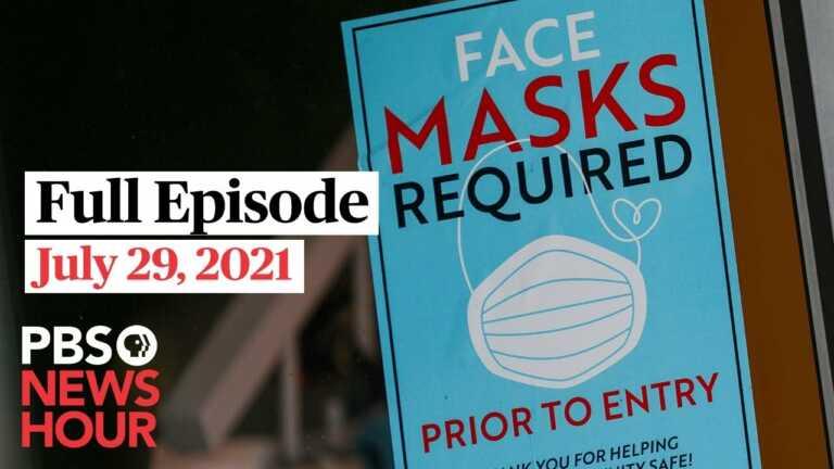 PBS NewsHour live episode, July 29, 2021