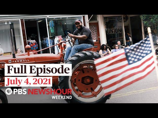 PBS NewsHour Weekend Full Episode July 4, 2021