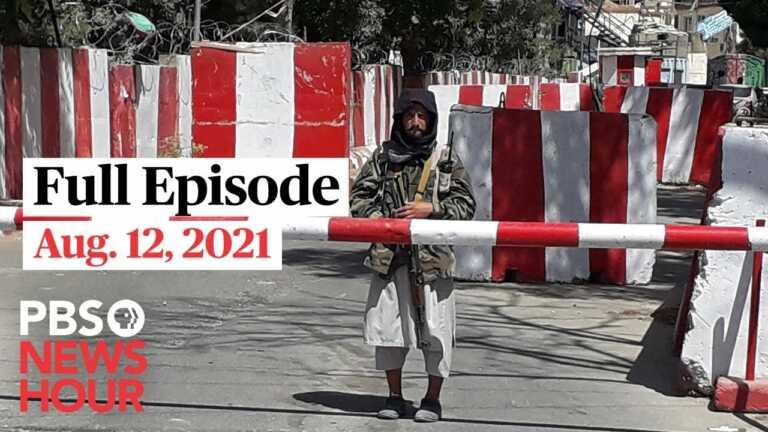 PBS NewsHour live episode, Aug. 12, 2021