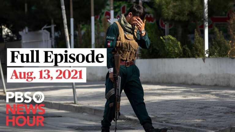 PBS NewsHour full episode, Aug. 13, 2021