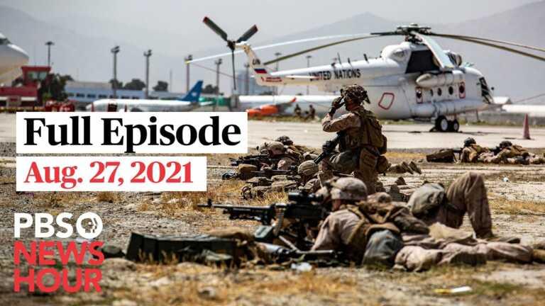 PBS NewsHour live episode, Aug. 27, 2021