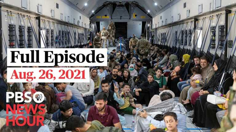 PBS NewsHour full episode, Aug. 26, 2021