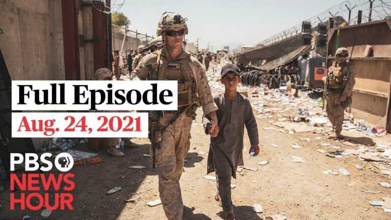 PBS NewsHour full episode, Aug. 24, 2021