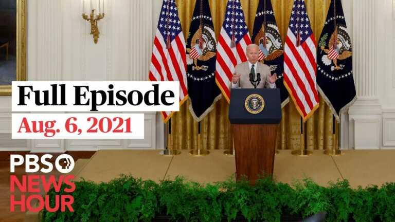 PBS NewsHour live episode, Aug. 6, 2021
