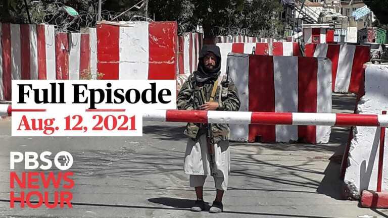 PBS NewsHour full episode, Aug. 12, 2021