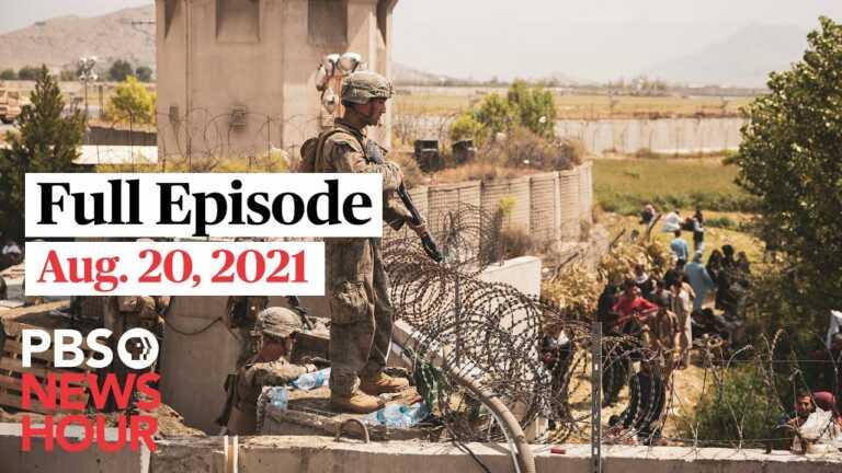 PBS NewsHour live episode, Aug. 20, 2021