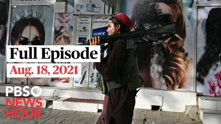 PBS NewsHour full episode, Aug. 18, 2021