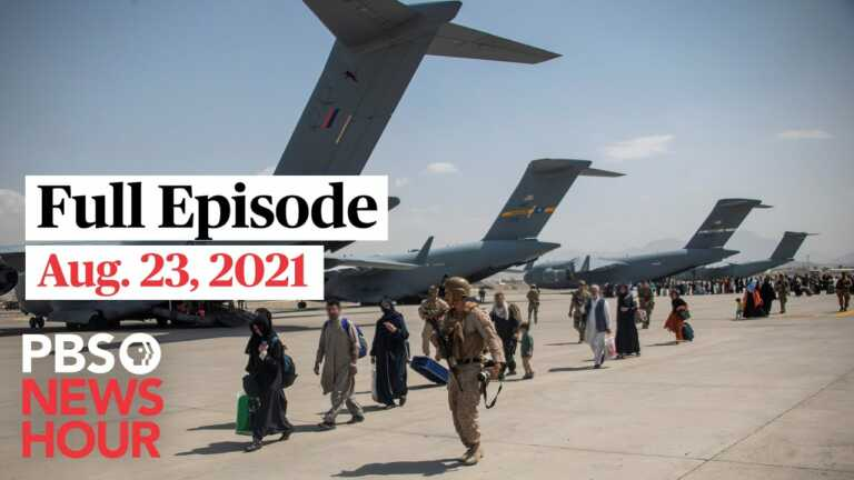 PBS NewsHour live episode, Aug. 23, 2021