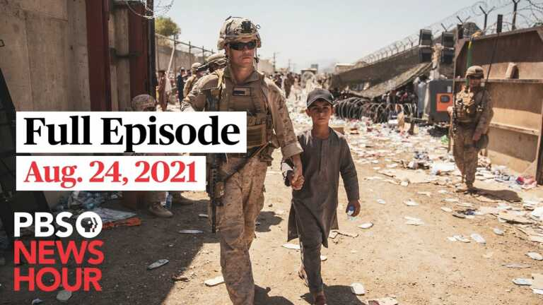 PBS NewsHour live episode, Aug. 24, 2021