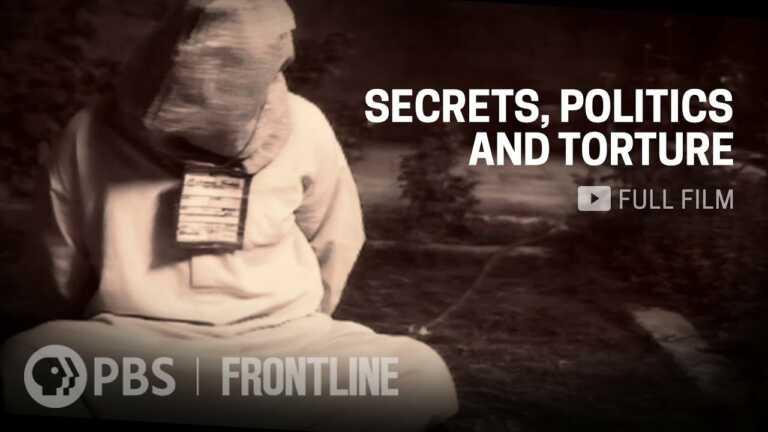 Secrets, Politics and Torture (full documentary) | FRONTLINE