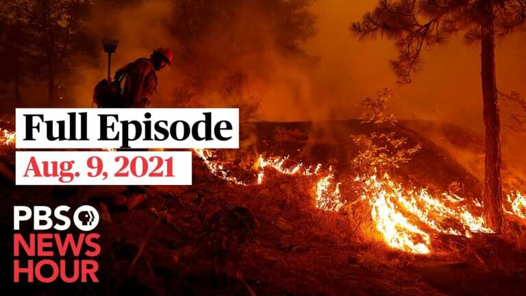 PBS NewsHour full episode, Aug. 9, 2021