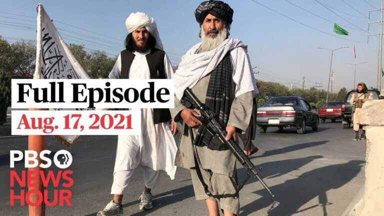 PBS NewsHour live episode, Aug. 17, 2021