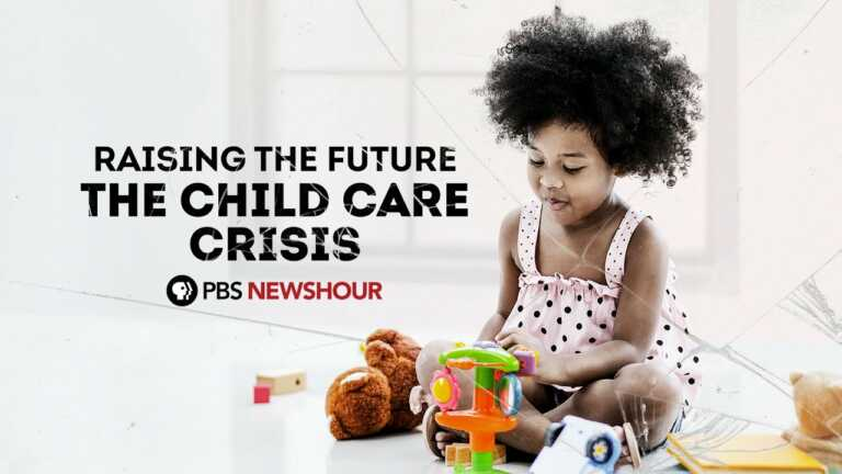 """PBS NewsHour introduces: """"Raising the Future, The Child Care Crisis"""""""