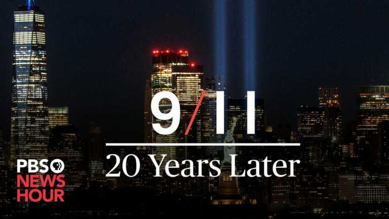 9/11 – 20 Years Later – A PBS NewsHour Special Report