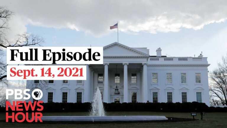 PBS NewsHour full episode, Sept. 14, 2021
