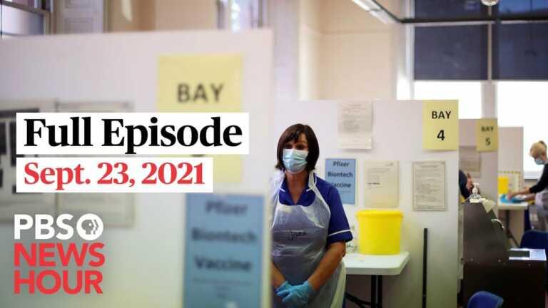 PBS NewsHour full episode, Sept. 23, 2021