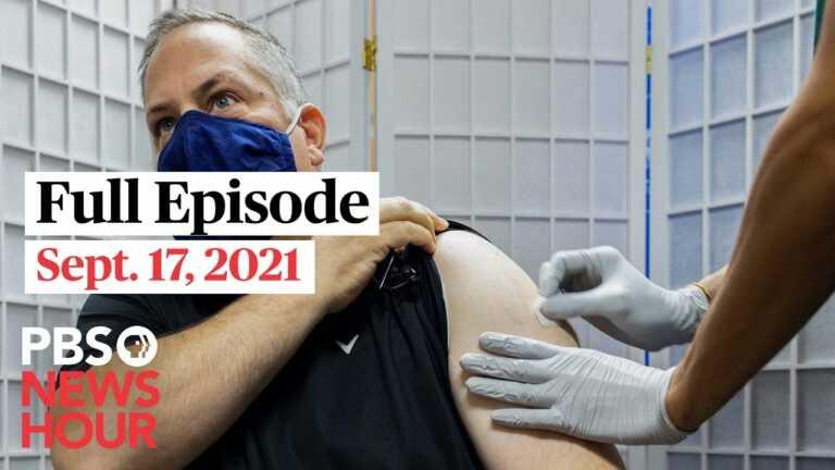 PBS NewsHour full episode, Sept. 17, 2021