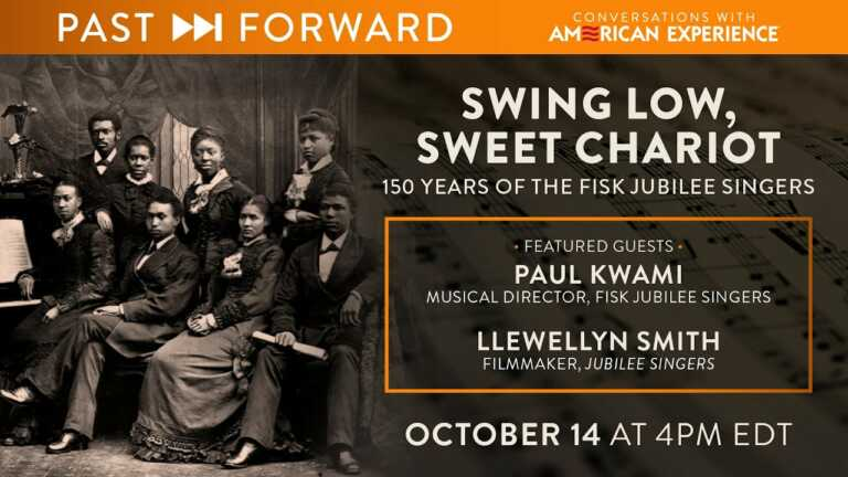 Swing Low, Sweet Chariot: 150 Years of the Fisk Jubilee Singers   Past Forward