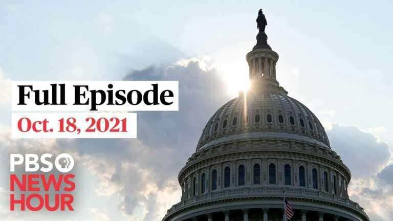 PBS NewsHour full episode, Oct. 18, 2021